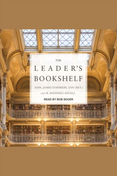 The leader's bookshelf /  Adm. James Stavridis, USN (Ret.) and R. Manning Ancell.