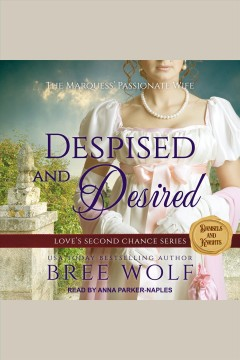 Despised & desired : the marquess' passionate wife / Bree Wolf.