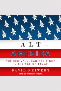Alt-America : the rise of the radical right in the age of Trump / David Neiwert. - David Neiwert.