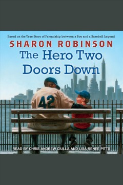 The hero two doors down : based on the true story of friendship between a boy and a baseball legend / Sharon Robinson.