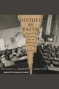 Divided by faith : evangelical religion and the problem of race in America / Michael O. Emerson and Christian Smith.