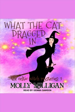 What the cat dragged in /  Molly Milligan.