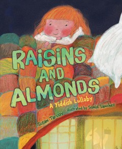 Raisins and almonds : a Yiddish lullaby / Susan Tarcov ; illustrated by Sonia Sánchez.