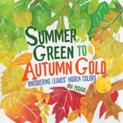 Summer green to autumn gold : uncovering leaves' hidden colors / Mia Posada. - Mia Posada.