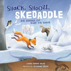 Snack, snooze, skedaddle : how animals get ready for winter / Laura Purdie Salas ; illustrated by Claudine Gévry. - Laura Purdie Salas ; illustrated by Claudine Gévry.