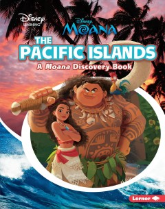 The Pacific Islands : a Moana discovery book / by Paul Dichter. - by Paul Dichter.