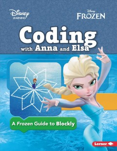 Coding with Anna and Elsa : a Frozen guide to Blockly / written by Kiki Prottsman. - written by Kiki Prottsman.