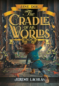 Jane Doe and the cradle of all worlds /  Jeremy Lachlan. - Jeremy Lachlan.