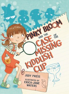 Pinky Bloom and the case of the missing Kiddush cup /  Judy Press ; illustrated by Erica-Jane Waters.