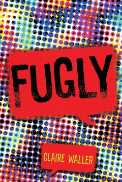 Fugly /  by Claire Waller. - by Claire Waller.