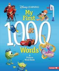 My first 1000 words /  written by Erica Yu ; illustrated by the Disney Storybook Art Team. - written by Erica Yu ; illustrated by the Disney Storybook Art Team.