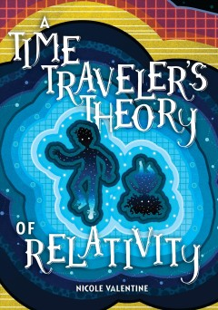 A time traveler's theory of relativity /  by Nicole Valentine. - by Nicole Valentine.