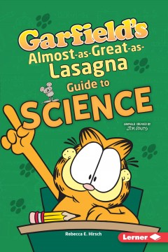 Garfield's almost-as-great-as-lasagna guide to science /  Rebecca E. Hirsch.