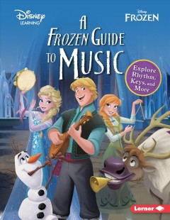 A Frozen guide to music : explore rhythm, keys, and more / written by Tara Flandreau ; illustrated by the Disney Storybook Art Team.