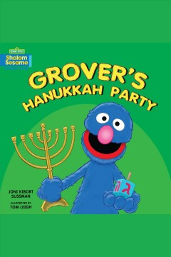 Grover's Hanukkah party /  Joni Kibort Sussman ; illustrated by Tom Leigh.