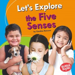 Let's explore the five senses /  Candice Ransom. - Candice Ransom.