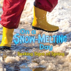 On a snow-melting day : seeking signs of spring / Buffy Silverman.