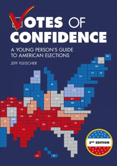 Votes of confidence : a young person's guide to American elections / by Jeff Fleischer.
