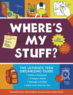 Where's my stuff? : the ultimate teen organizing guide / by Samantha Moss and Lesley Martin ; illustrated by Michael Wertz.