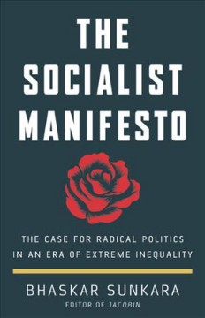 The socialist manifesto : the case for radical politics in an era of extreme inequality / Bhaskar Sunkara.