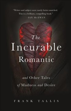 The incurable romantic and other tales of madness and desire /  Frank Tallis.