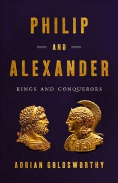 Philip and Alexander : kings and conquerors / Adrian Goldsworthy.