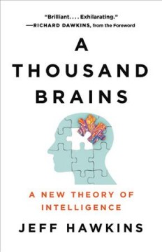 A thousand brains : a new theory of intelligence / Jeff Hawkins ; with a foreword by Richard Dawkins. - Jeff Hawkins ; with a foreword by Richard Dawkins.