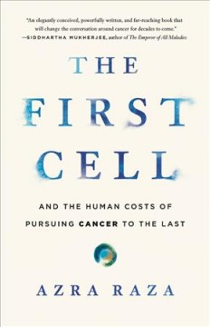 The first cell : and the human costs of pursuing cancer to the last / Azra Raza. - Azra Raza.