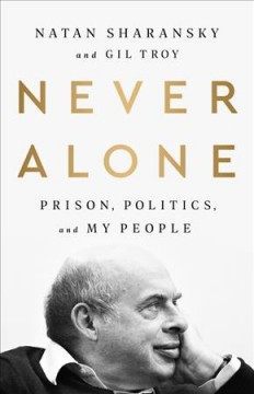 Never alone : prison, politics, and my people / Natan Sharansky and Gil Troy.