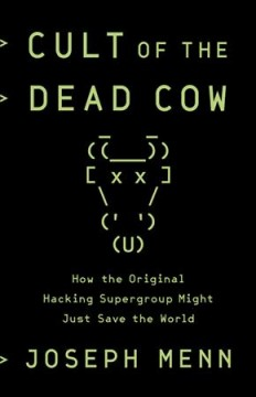 Cult of the Dead Cow : how the original hacking supergroup might just save the world / Joseph Menn. - Joseph Menn.