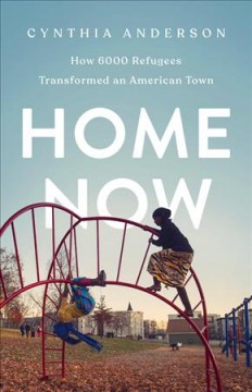 Home now : how 6,000 refugees transformed an American town / Cynthia Anderson. - Cynthia Anderson.