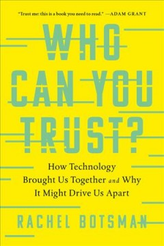 Who can you trust? : how technology brought us together - and why it might drive us apart / Rachel Botsman.