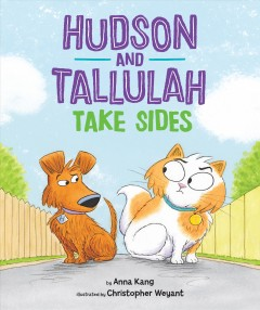 Hudson and Tallulah take sides /  by Anna Kang ; illustrated by Christopher Weyant. - by Anna Kang ; illustrated by Christopher Weyant.