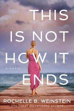 This is not how it ends : a novel / Rochelle B. Weinstein. - Rochelle B. Weinstein.