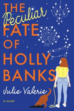 The peculiar fate of Holly Banks : a novel / Julie Valerie. - Julie Valerie.