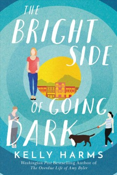 The bright side of going dark /  Kelly Harms. - Kelly Harms.