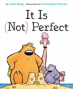 It is (not) perfect /  by Anna Kang ; illustrated by Christopher Weyant.
