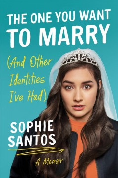The one you want to marry (and other identities I've had) : a memoir / Sophie Santos. - Sophie Santos.