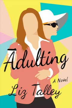 Adulting : a novel / Liz Talley. - Liz Talley.
