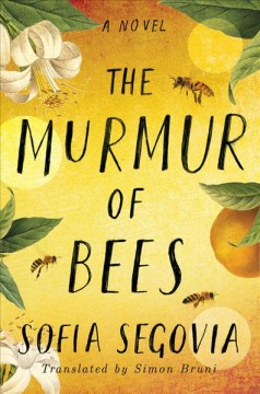 The murmur of bees /  Sofía Segovia ; translated by Simon Bruni.