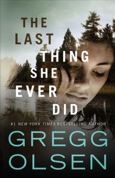 The last thing she ever did /  Gregg Olsen.