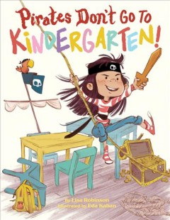 Pirates don't go to kindergarten! /  by Lisa Robinson ; illustrated by Eda Kaban. - by Lisa Robinson ; illustrated by Eda Kaban.