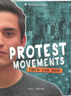 Protest movements : then and now / by Eric Braun.