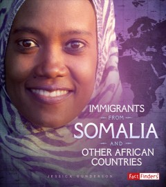 Immigrants from Somalia and other African countries /  by Jessica Gunderson ; consultant: Miriam E. Downey, MLS, Children's Librarian, Immigration Equality Advocate.