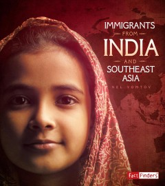 Immigrants from India and Southeast Asia /  by Nel Yomtov ; consultant: S. Mitra Kalita, Journalist and Author of Suburban Sahibs: three families and their passage from India to America.