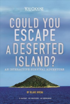 Could you escape a deserted island? : an interactive survival adventure / by Blake Hoena. - by Blake Hoena.
