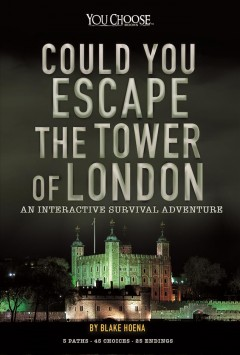 Could you escape the Tower of London? : an interactive survival adventure / by Blake Hoena. - by Blake Hoena.