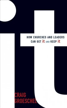 It : how churches and leaders can get it and keep it / Craig Groeschel.