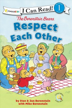 The Berenstain Bears respect each other /  by Stan & Jan Berenstain with Mike Berenstain. - by Stan & Jan Berenstain with Mike Berenstain.