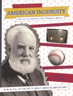American ingenuity : stories of inventors that shaped a nation / written by Sean Kenelly. - written by Sean Kenelly.